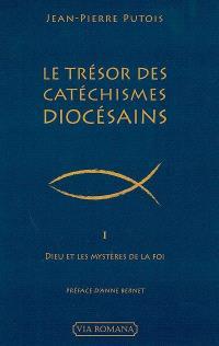 Le trésor des catéchismes diocésains. Volume 1, Dieu et les mystères de la foi