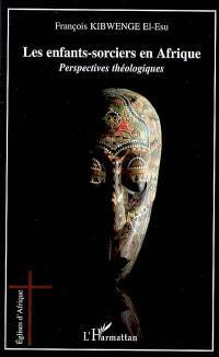 Les enfants-sorciers en Afrique : perspectives théologiques