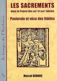 Les sacrements dans la France des XVIIe et XVIIIe siècles : pastorale et vécu des fidèles