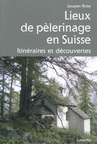 Lieux de pèlerinage en Suisse : itinéraires et découvertes