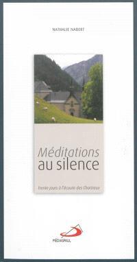 Méditations au silence : trente jours à l'écoute des chartreux