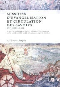 Missions d'évangélisation et circulation des savoirs : XVIe-XVIIIe siècle