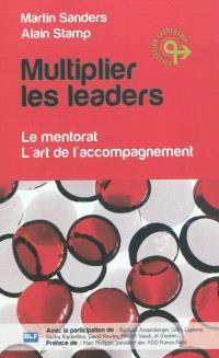 Multiplier les leaders : le mentorat, l'art de l'accompagnement