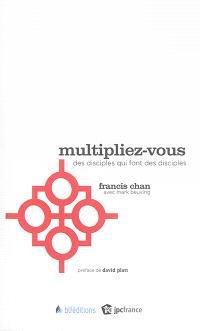 Multipliez-vous : des disciples qui font des disciples