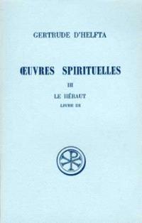 Oeuvres spirituelles. Volume 3, Le Héraut : livre III
