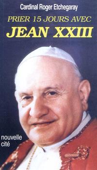 Prier 15 jours avec Jean XXIII