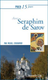 Prier 15 jours avec saint Séraphim de Sarov