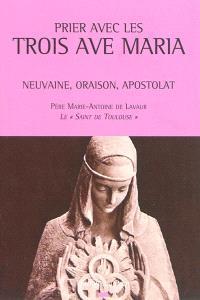 Prier avec les trois Ave Maria : neuvaine, oraison, apostolat