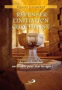 Repenser l'initiation chrétienne  : le catéchuménat, un modèle pour tous les âges