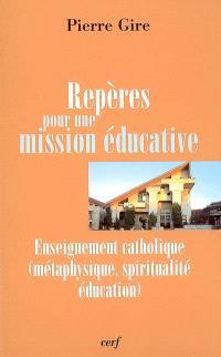 Repères pour une mission éducative : enseignement catholique (métaphysique, spiritualité, éducation)