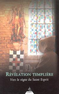 Révélation templière : vers le règne du Saint-Esprit