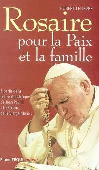 Rosaire pour la paix et la famille : à partir de la lettre apostolique de Jean Paul II Le rosaire de la Vierge Marie