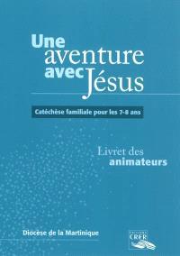 Une aventure avec Jésus : catéchèse familiale pour les 7-8 ans : livret des animateurs