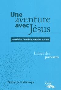 Une aventure avec Jésus : catéchèse familiale pour les 7-8 ans : livret des parents
