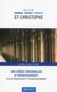 Guide saint Christophe : 300 idées originales d'hébergement pour se ressourcer et voyager autrement