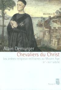 Chevaliers du Christ : les ordres religieux militaires au Moyen Âge : (XIe-XVIe siècle)