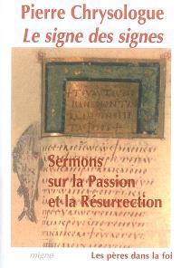 Le signe des signes : sermons sur la Passion et la Résurrection