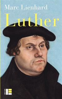 Luther : ses sources, sa pensée, sa trace dans l'histoire