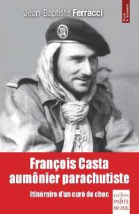 François Casta, aumônier parachutiste : itinéraire d'un curé de choc