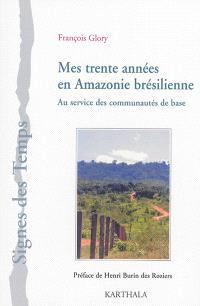 Mes trentes années en Amazonie brésilienne : au service des communautés de base