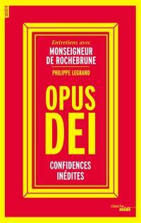 Opus Dei : confidences inédites : entretiens avec monseigneur de Rochebrune