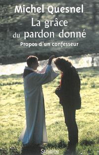 La grâce du pardon donné : propos d'un confesseur