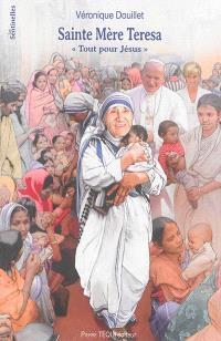 Sainte Mère Teresa : tout pour Jésus