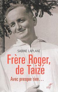 Frère Roger de Taizé : avec presque rien...