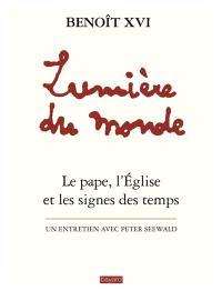 Lumière du monde : le pape, l'Eglise et les signes des temps : un entretien avec Peter Seewald