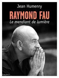 Raymond Fau, le mendiant de lumière : récit
