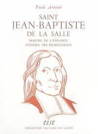 Saint Jean-Baptiste de La Salle : maître de l'enfance, patron des enseignants