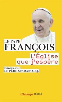 L'Eglise que j'espère : entretien avec le père Spadaro, S. J.