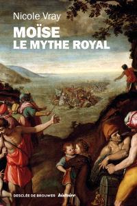 Moïse, le mythe royal : une autre lecture de l'exode