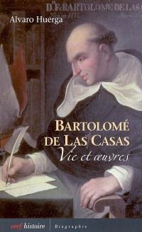 Bartolomé de Las Casas : vie et oeuvres