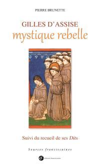 Gilles d'Assise, mystique rebelle. Suivi de Dits