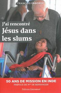 J'ai rencontré Jésus dans les slums : cinquante ans de mission en Inde