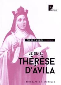 Je suis... Thérèse d'Avila : biographie historique
