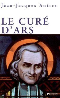 Le curé d'Ars : un saint dans la tourmente