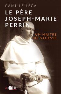 Le père Joseph-Marie Perrin : un maître de sagesse