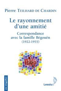 Le rayonnement d'une amitié : correspondance avec la famille Begouën (1922-1955)