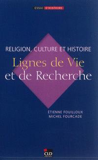 Lignes de vie et de recherche : religion, culture et histoire