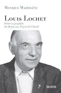Louis Lochet, prêtre et prophète : de Reims aux Foyers de charité