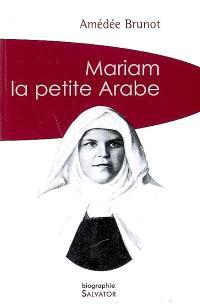 Mariam la petite Arabe : soeur Marie de Jésus Crucifié (1846-1878), proclamée bienheureuse le 13 novembre 1983 par Jean-Paul II