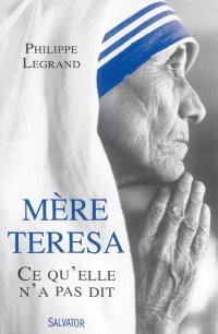 Mère Teresa : ce qu'elle n'a pas dit