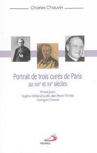 Portrait de trois curés de Paris aux XIXe et XXe siècles : Ernest Jouin, Eugène Edmond Loutil alias Pierre l'Ermite, Georges Chevrot