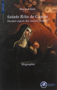 Sainte Rita de Cascia : dernier espoir des causes perdues : biographie