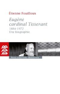 Eugène cardinal Tisserant, 1884-1972 : une biographie