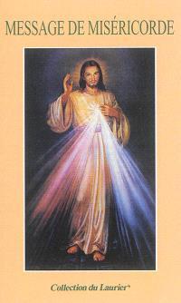 Message de miséricorde de Jésus-Christ au monde actuel : un livre qui augmente la joie de se savoir aimé de Dieu