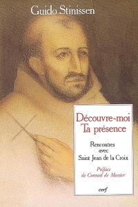 Découvre-moi ta présence : rencontres avec saint Jean de la Croix