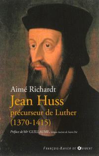Jean Huss, précurseur de Luther : 1370-1415